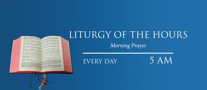 The Liturgy of the Hours Morning Prayer airs every day at 5 AM Eastern time
