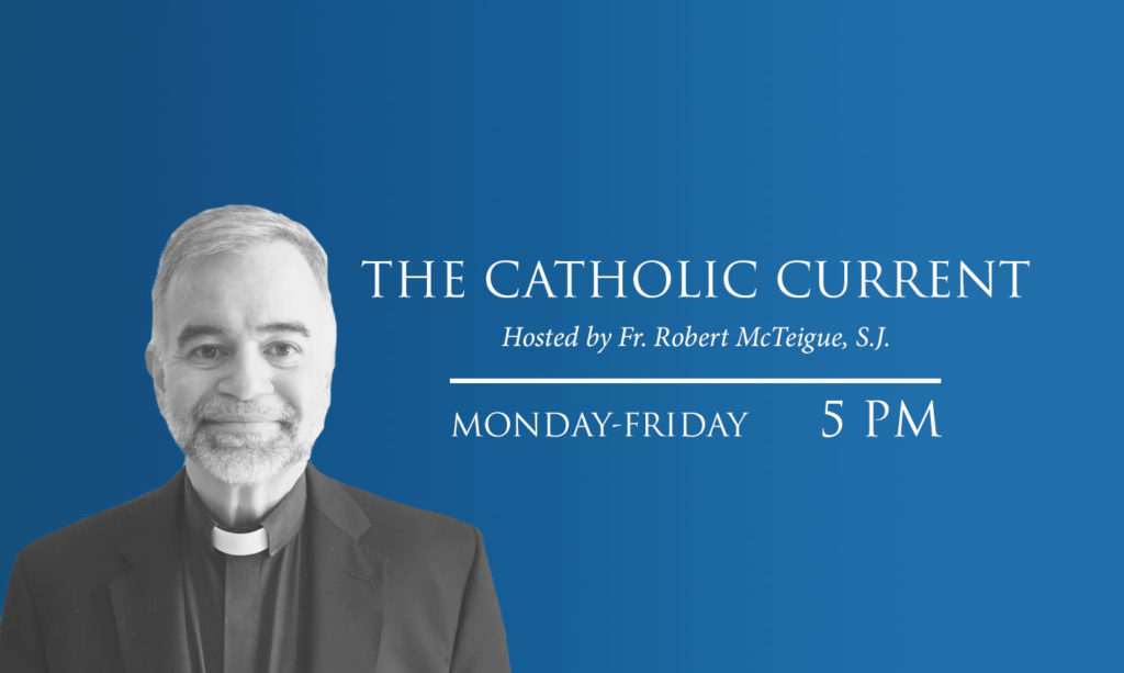 The Catholic Current airs Monday thru Friday at 5 PM Eastern Time