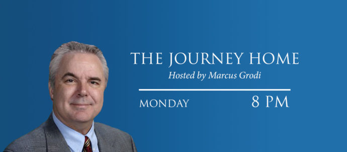 The Journey Home with Marcus Grodi airs Mondays at 8 PM Eastern time