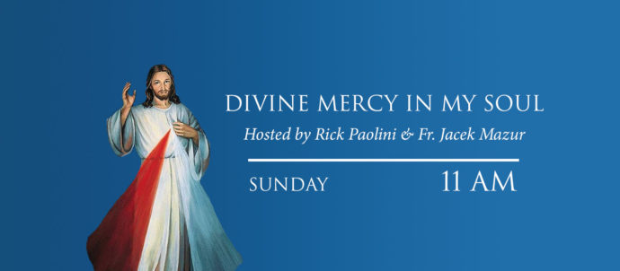 Divine Mercy in My Soul with Rick Paolini and Father Jacek Mazur airs Sundays at 11 AM Eastern time.