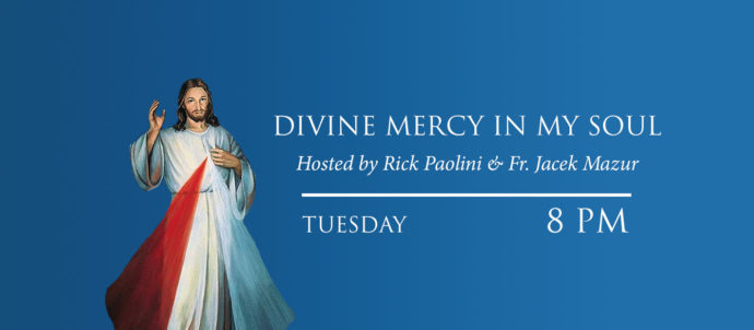 Divine Mercy in My Soul with Rick Paolini and Father Jacek Mazur airs Tuesdays at 8 PM Eastern time.