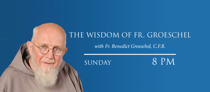 The Wisdom of Father Groeschel airs every Sunday at 8 PM Eastern time