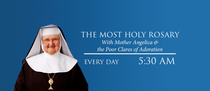 The Most Holy Rosary with Mother Angelica and the Poor Clares of Adoration airs every day at 5:30 AM Eastern time.
