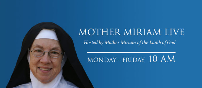 Mother Miriam Live airs Monday - Friday at 10 AM