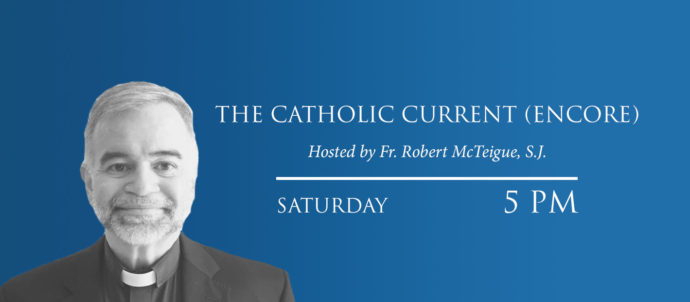The Catholic Current Encore airs Saturday at 5 PM Eastern Time