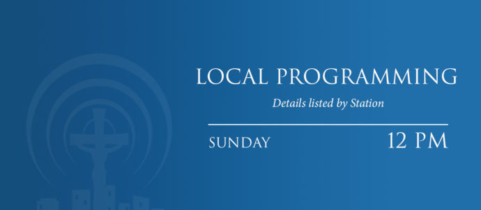 Local programming airs at noon ET every Sunday. Please click here for details.