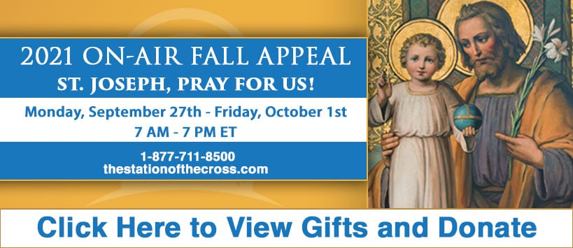 The Station of the Cross 2021 On-Air Fall Appeal. September 27th through October 1st, 2021, 7 AM to 7 PM.